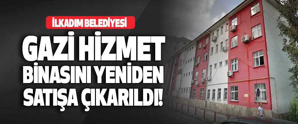İlkadım Belediyesi Gazi Hizmet Binasını Yeniden Satışa Çıkarıldı!