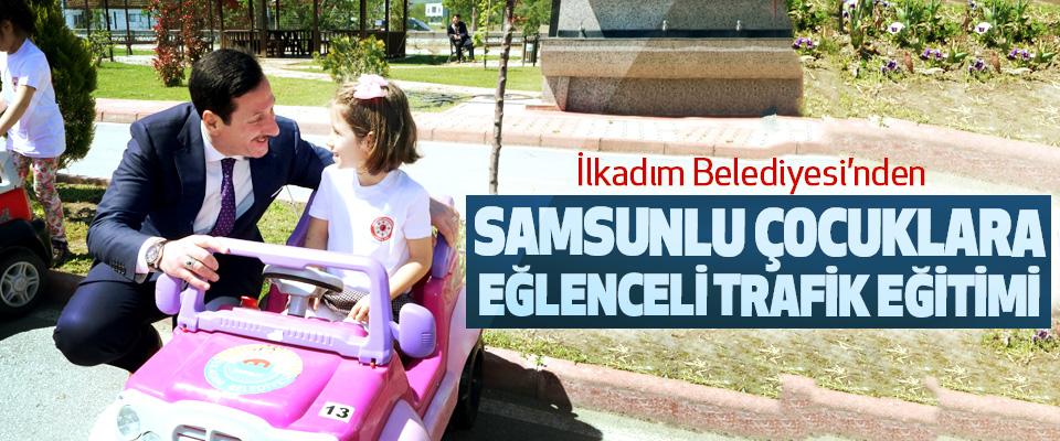 İlkadım Belediyesi'nden Samsunlu Çocuklara Eğlenceli Trafik Eğitimi