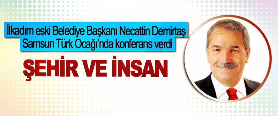 İlkadım eski Belediye Başkanı Necattin Demirtaş Samsun Türk Ocağı'nda konferans verdi