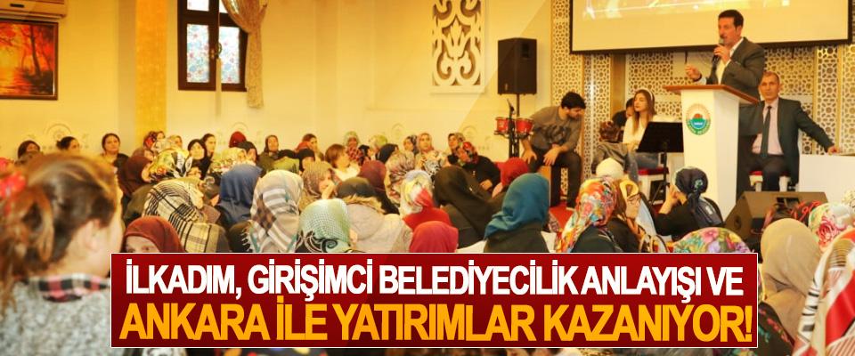 İlkadım, Girişimci Belediyecilik Anlayışı Ve Ankara İle Yatırımlar Kazanıyor!