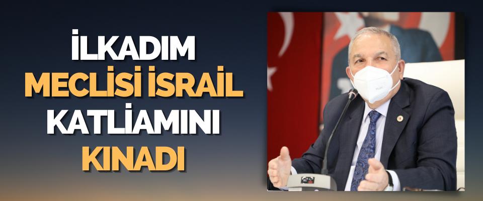 İlkadım Meclisi İsrail Katliamını Kınadı