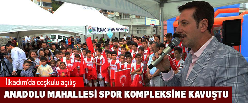 İlkadım'da Coşkulu Açılış; Anadolu Mahallesi Spor Kompleksine Kavuştu