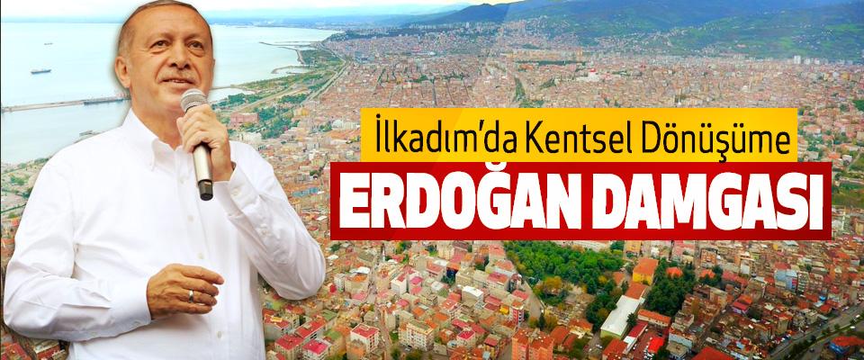 İlkadım'da Kentsel Dönüşüme Erdoğan Damgası