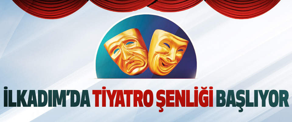 İlkadım'da Tiyatro Şenliği Başlıyor