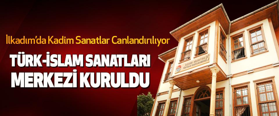 İlkadım'da Türk-İslam Sanatları Merkezi Kuruldu