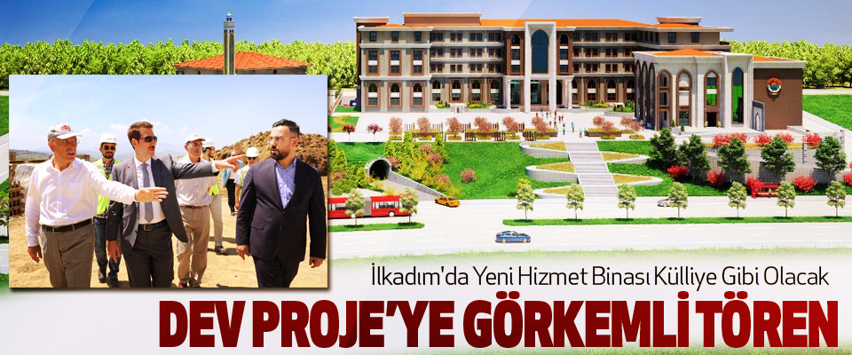 İlkadım'da Yeni Hizmet Binası Külliye Gibi Olacak
