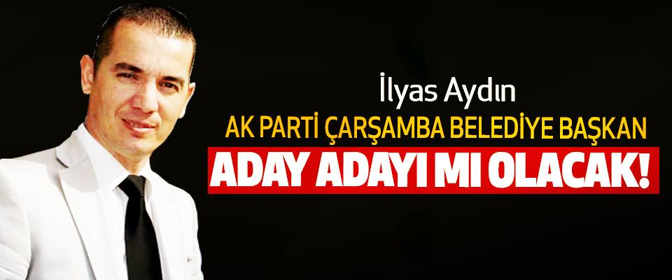 İlyas Aydın AK Parti Çarşamba Belediye Başkan Aday Adayı mı Olacak!