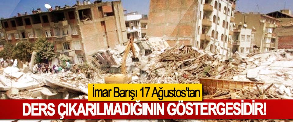 İmar Barışı 17 Ağustos'tan Ders Çıkarılmadığının Göstergesidir!
