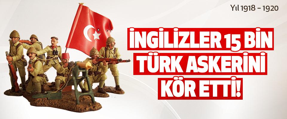İngilizler 15 Bin Türk Askerini Kör Etti!