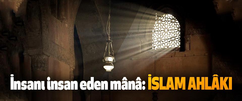 İnsanı İnsan Eden Mânâ: İslam Ahlâkı
