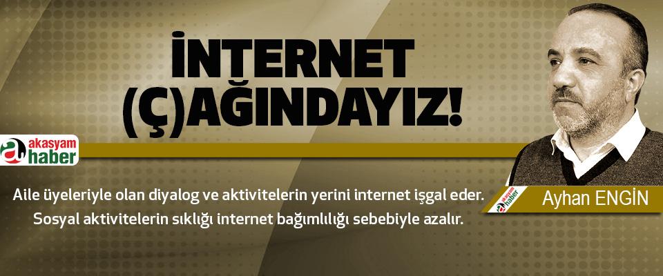 İnternet  (ç)ağındayız!