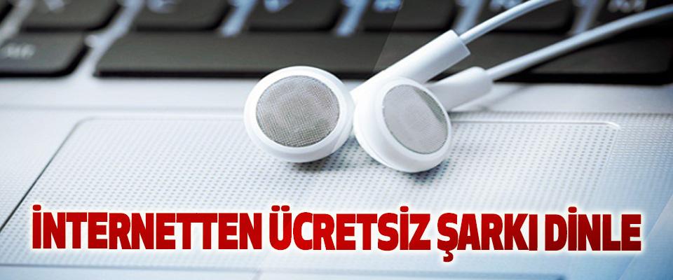 İnternetten Ücretsiz Şarkı Dinle