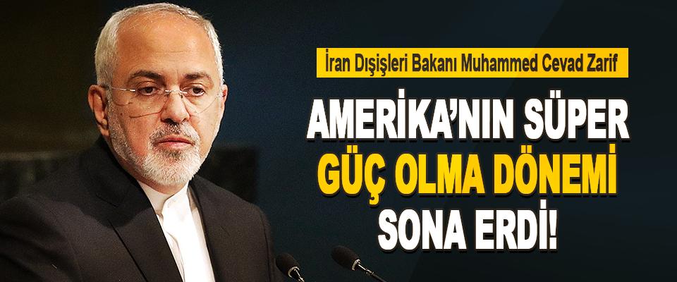 İran Dışişleri Bakanı Zarif Amerika'nın Süper Güç Olma Dönemi Sona Erdi!