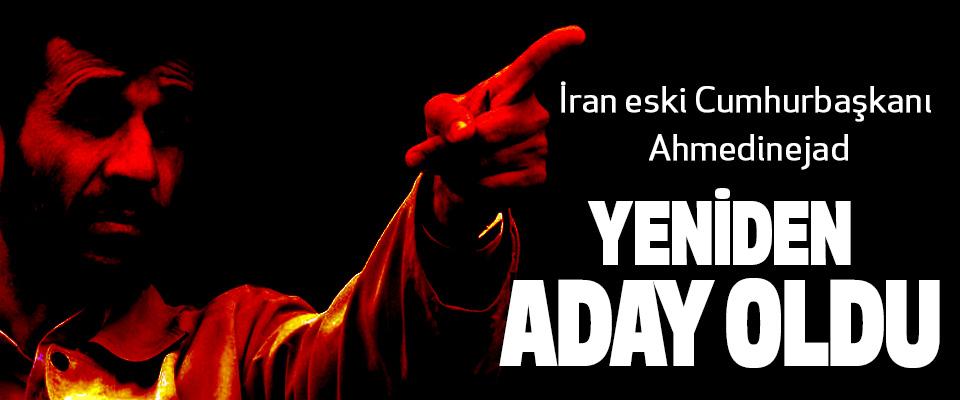 İran eski Cumhurbaşkanı Ahmedinejad yeniden aday oldu