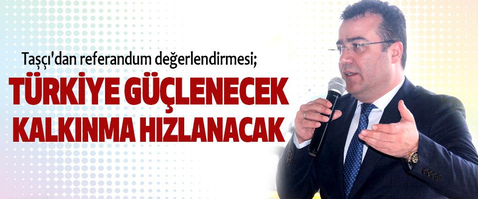 İshak Taşçı: Türkiye Güçlenecek, Kalkınma Hızlanacak