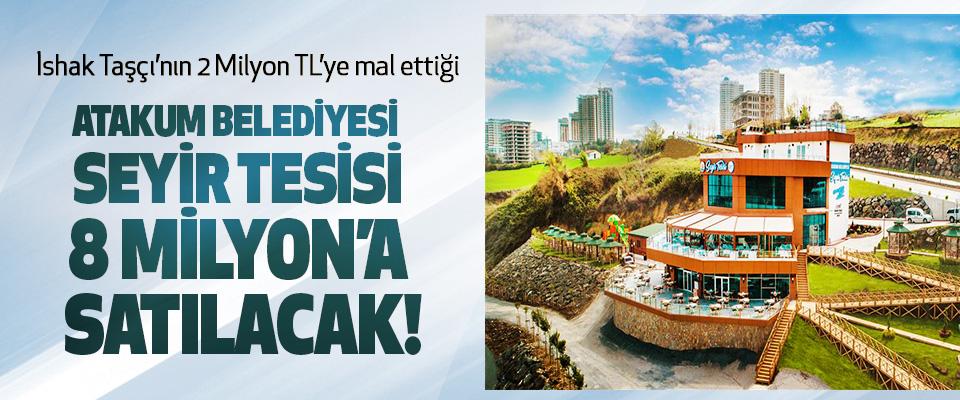 İshak Taşçı'nın 2 Milyon TL'ye mal ettiği  Atakum belediyesi seyir tesisi 8 milyon'a satılacak!