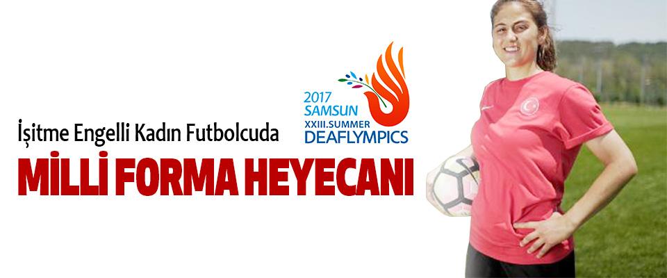 İşitme Engelli Kadın Futbolcuda Milli Forma Heyecanı..