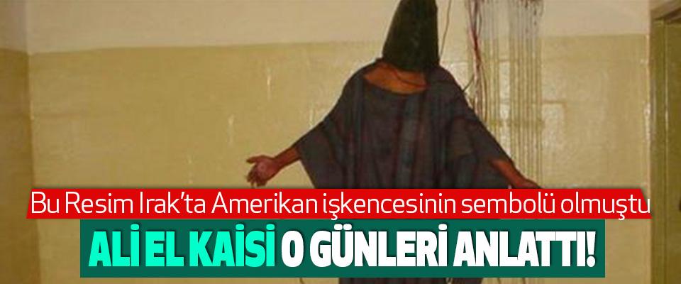İşkence mağduru Ali El Kaisi o günleri anlattı!