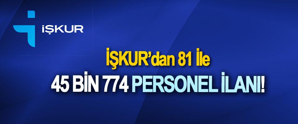 İŞKUR'dan 81 İle 45 Bin 774 Personel İlanı!