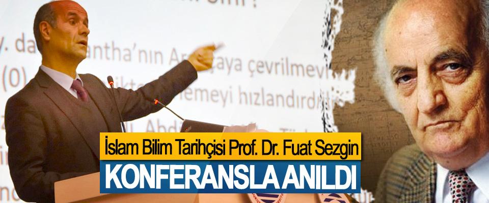 İslam Bilim Tarihçisi Prof. Dr. Fuat Sezgin Konferansla Anıldı