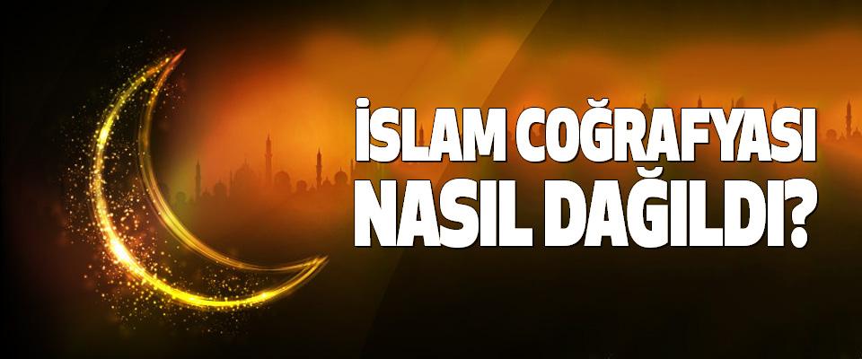 İslam coğrafyası nasıl dağıldı?