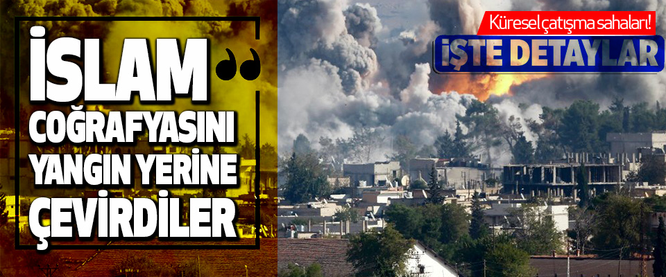 İslam Coğrafyasını Yangın Yerine Çevirdiler