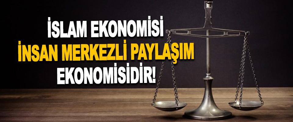 İslam Ekonomisi İnsan Merkezli Paylaşım Ekonomisidir!