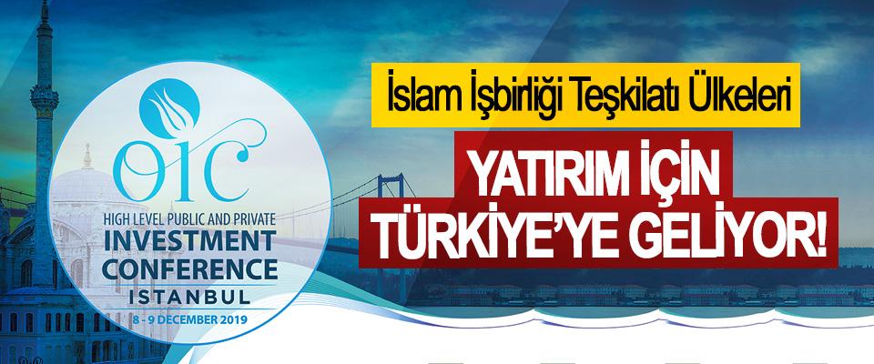 İslam İşbirliği Teşkilatı Ülkeleri Yatırım için Türkiye'ye geliyor!
