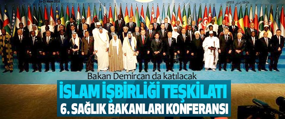 İslam işbirliği teşkilatı 6. Sağlık bakanları konferansına Bakan Demircan da katılacak