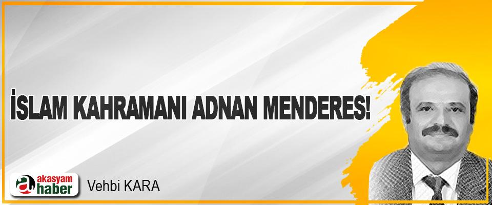 İslam Kahramanı Adnan Menderes!