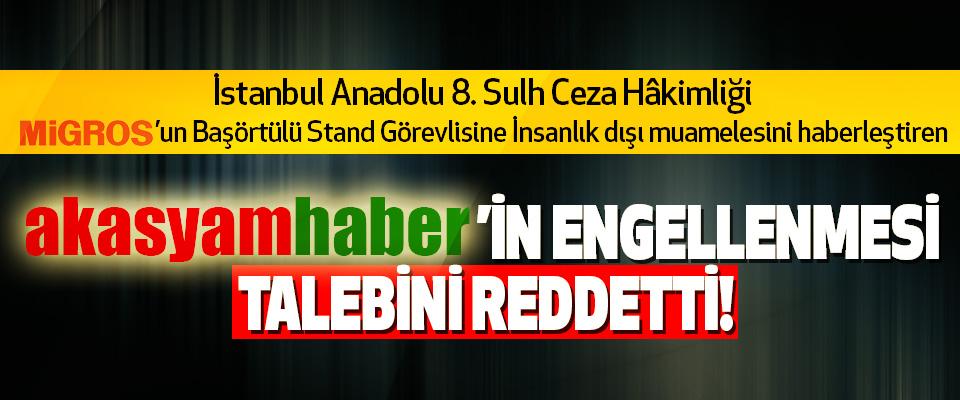 İstanbul Anadolu 8. Sulh Ceza Hâkimliği migros'un  Akasyamhaber'in engellenmesi talebini reddetti!