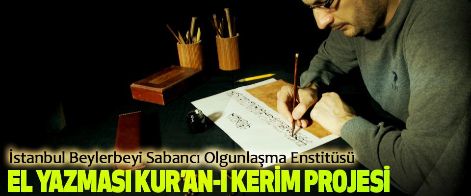 İstanbul Beylerbeyi Sabancı Olgunlaşma Enstitüsü El Yazması Kur'an-I Kerim Projesi