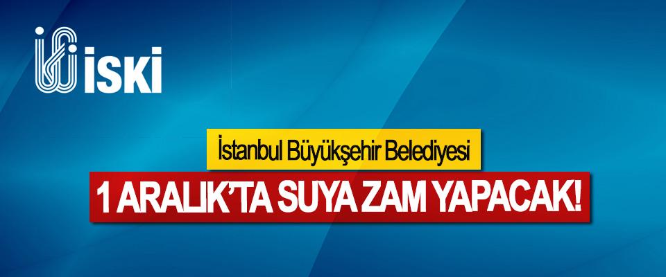 İstanbul Büyükşehir Belediyesi 1 Aralık'ta Suya Zam Yapacak!