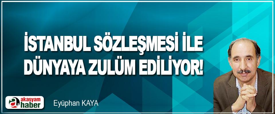 İstanbul Sözleşmesi İle Dünyaya Zulüm Ediliyor!