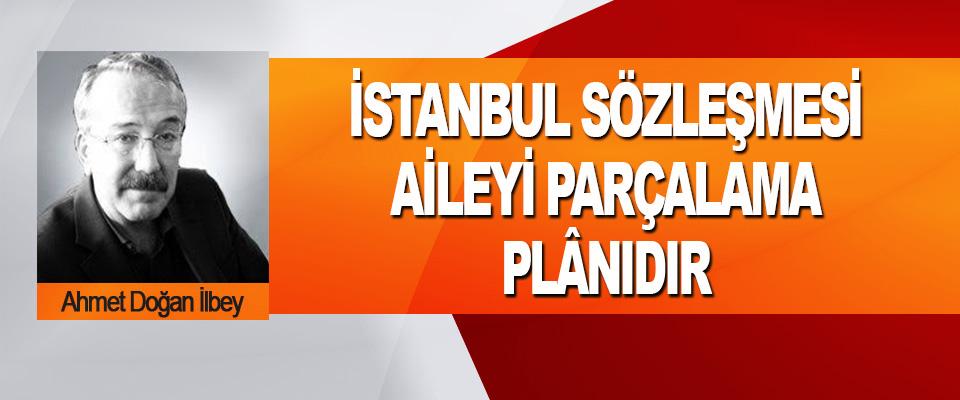İstanbul Sözleşmesi Aileyi Parçalama Plânıdır