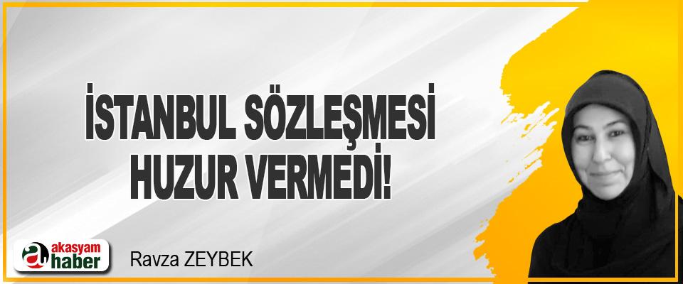 İstanbul Sözleşmesi Huzur Vermedi!