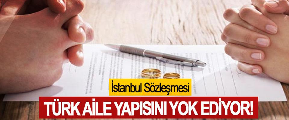 İstanbul sözleşmesi Türk aile yapısını yok ediyor!