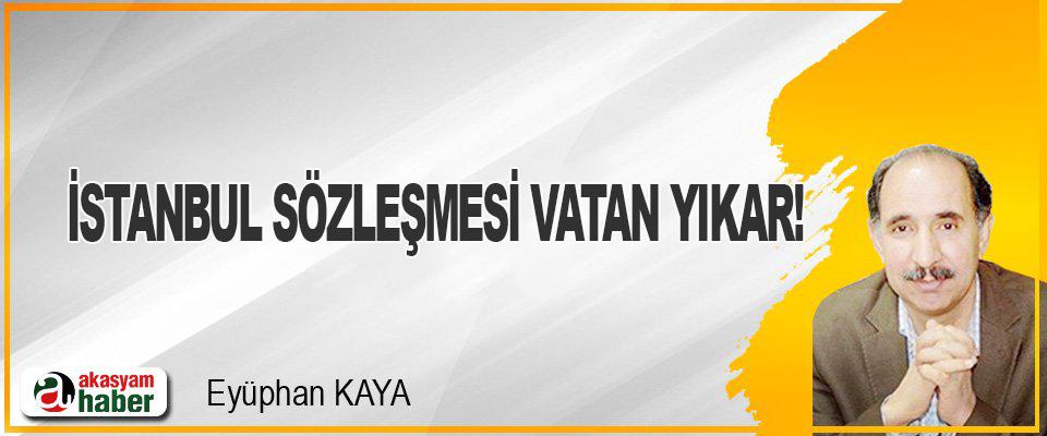 İstanbul Sözleşmesi Vatan Yıkar!
