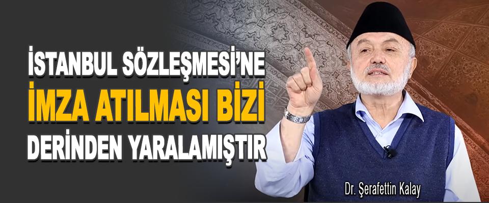 İstanbul Sözleşmesi'ne İmza Atılması Bizi Derinden Yaralamıştır
