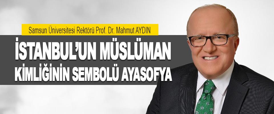 İstanbul'un Müslüman Kimliğinin Sembolü Ayasofya