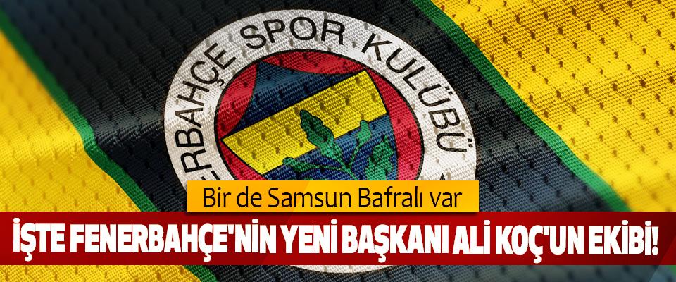İşte Fenerbahçe'nin Yeni Başkanı Ali Koç'un Ekibi!