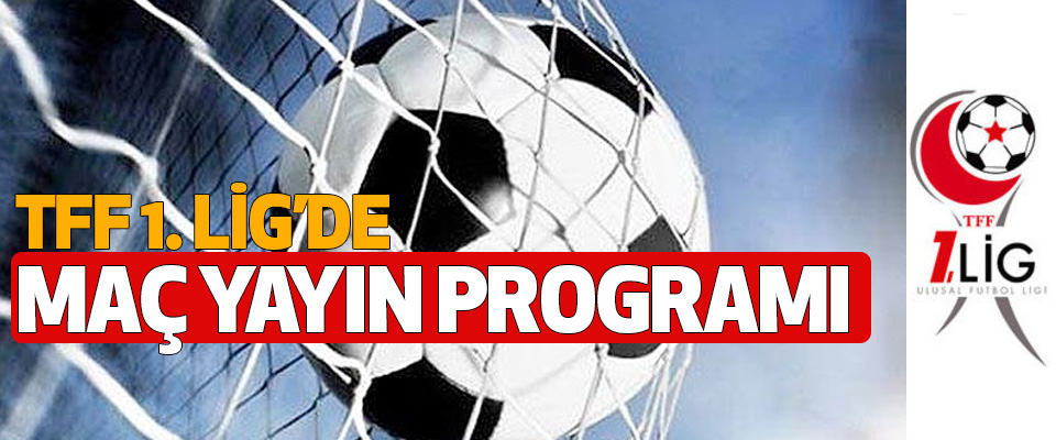 İşte TFF 1. Lig'de Maç Yayın Programı