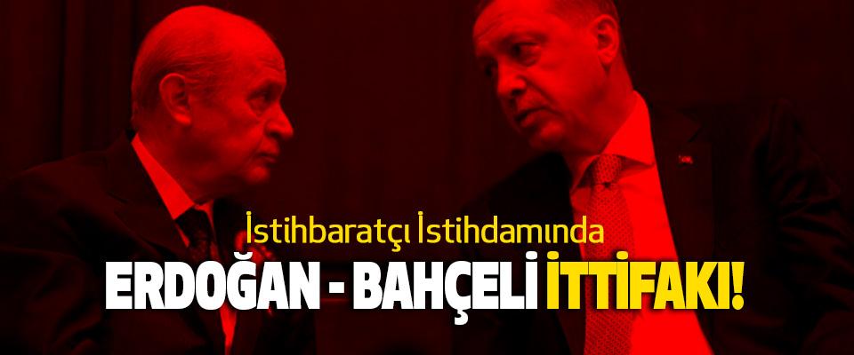 İstihbaratçı İstihdamında Erdoğan - Bahçeli İttifakı!