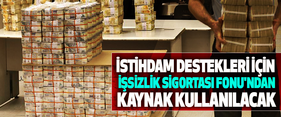 İstihdam Destekleri İçin İşsizlik Sigortası Fonu'ndan Kaynak Kullanılacak