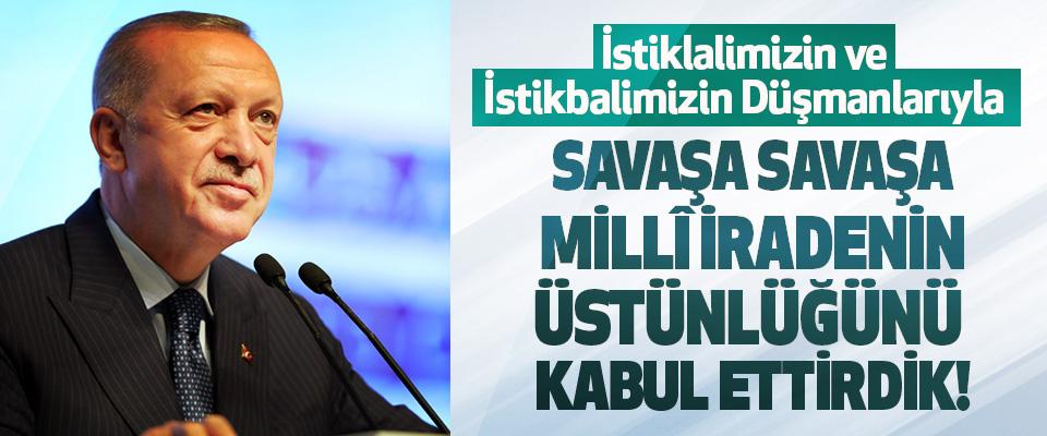 İstiklalimizin ve istikbalimizin düşmanlarıyla savaşa savaşa millî iradenin üstünlüğünü kabul ettirdik!