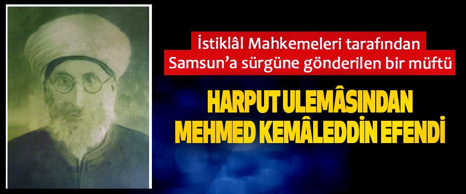 İstiklâl Mahkemeleri tarafından Samsun'a sürgüne gönderilen bir müftü Harput Ulemâsından Mehmed Kemâleddin Efendi
