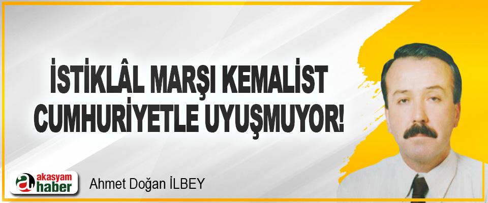 İstiklâl Marşı Kemalist Cumhuriyetle Uyuşmuyor!