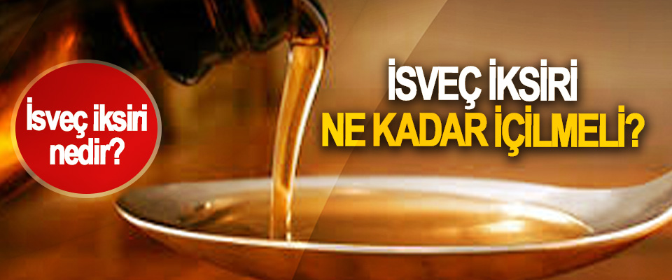 İsveç iksiri nedir? İsveç iksiri ne kadar içilmeli?