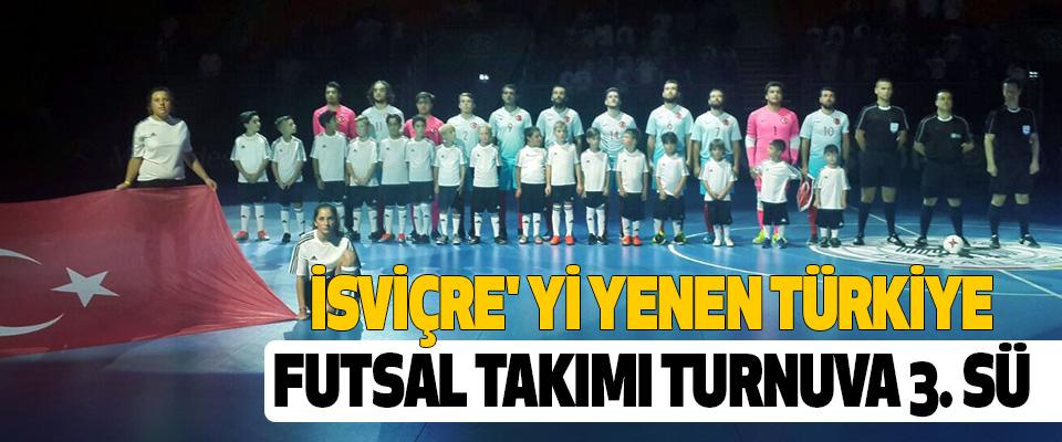 İsviçre' yi yenen türkiye futsal takımı turnuva 3. Sü