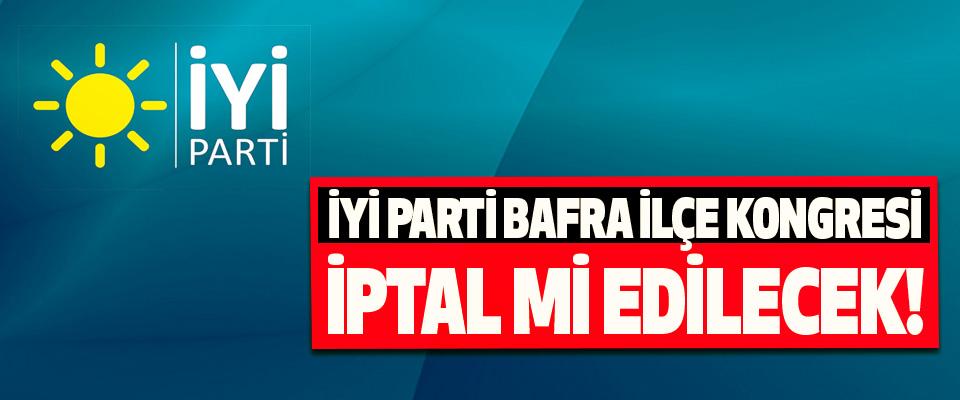 İyi parti Bafra ilçe kongresi iptal mi edilecek!